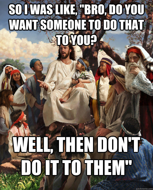 story time jesus meme bro do you want someone to do that to you
