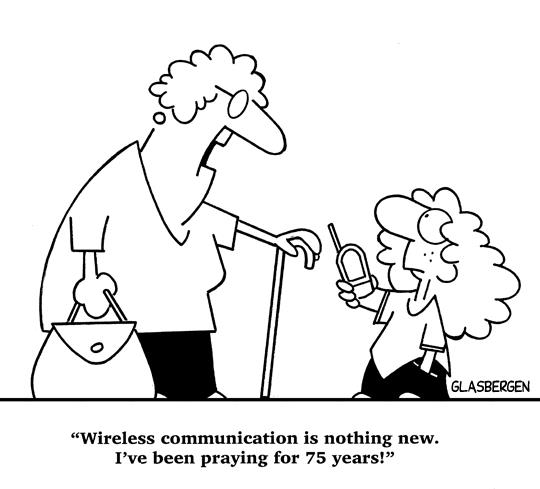Wireless communication is nothing new. I\'ve been praying for 75 ...