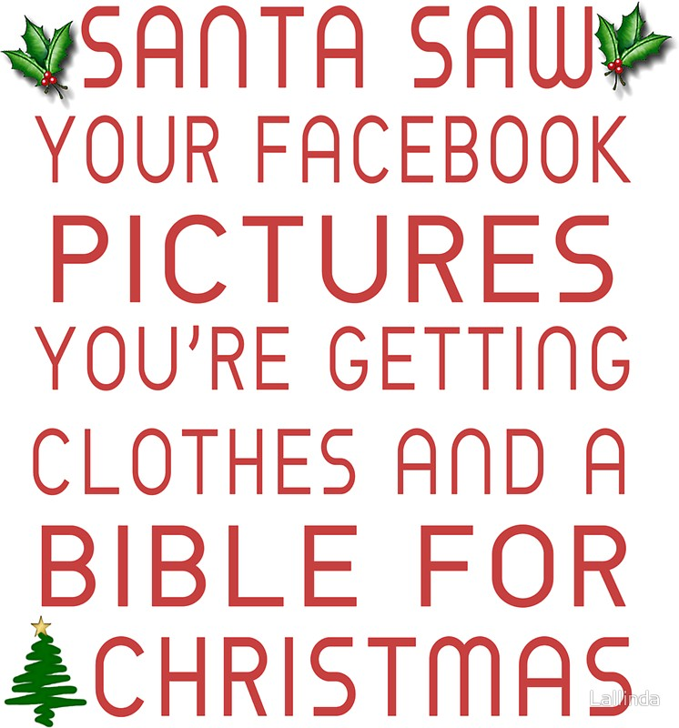 Santa saw your Facebook pictures. You\'re getting clothes and a Bible ...